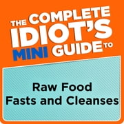 The Complete Idiot's Mini Guide to Raw Food Fasts and Cleanses ebook by Jennifer Rinaldi