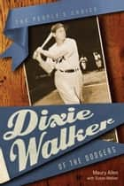 Dixie Walker of the Dodgers ebook by Maury Allen,Susan Walker