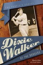 Dixie Walker of the Dodgers - The People's Choice ebook by Maury Allen,Susan Walker