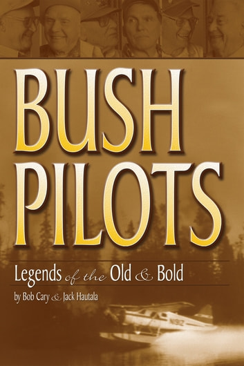 Bush Pilots - Legends of the Old and Bold ebook by Bob Cary,Jack Hautala