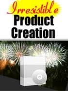 Irresistable Product Creation ebook by Thrivelearning Institute Library