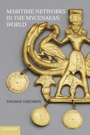 Maritime Networks in the Mycenaean World ebook by Thomas F. Tartaron