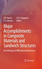 Major Accomplishments in Composite Materials and Sandwich Structures - An Anthology of ONR Sponsored Research ebook by I. M. Daniel,E.E. Gdoutos,Yapa D.S. Rajapakse