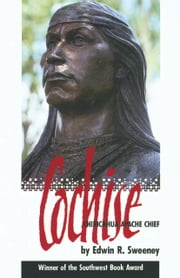 Cochise - Chiricahua Apache Chief ebook by Edwin R. Sweeney