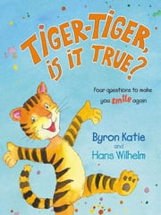 Tiger-Tiger Is It True? ebook by Byron Katie