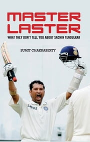 Master Laster - What They Don't Tell You about Sachin Tendulkar ebook by Sumit Chakraberty