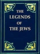 The Legends of the Jews, Volumes I-IV ebook by Louis Ginzberg