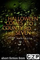 Halloween Comes to County Rd. Seven ebook by John Mantooth