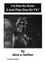I'm Not An Actor (I Just Play One On TV) ebook by dave e. keliher