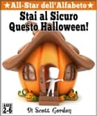All-Star dell'Alfabeto: Stai Al Sicuro Questo Halloween! ebook by Scott Gordon