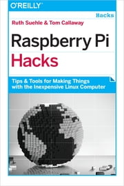 Raspberry Pi Hacks - Tips & Tools for Making Things with the Inexpensive Linux Computer ebook by Ruth Suehle,Tom Callaway