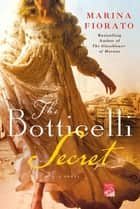 The Botticelli Secret - A Novel of Renaissance Italy ebook by Marina Fiorato