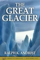 The Great Glacier ebook by Ralph K. Andrist