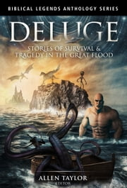 Deluge: Stories of Survival & Tragedy in the Great Flood ebook by Allen Taylor - Editor, AmyBeth Inverness, Alex S. Johnson