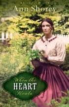 When the Heart Heals (Sisters at Heart Book #2) ebook by Ann Shorey