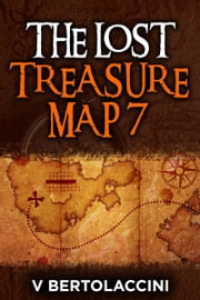 The Lost Treasure Map 7 ebook by V Bertolaccini