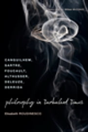 Philosophy in Turbulent Times - Canguilhem, Sartre, Foucault, Althusser, Deleuze, Derrida ebook by Elisabeth Roudinesco