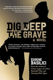 Dig Deep the Grave ebook by Eugene Basilici