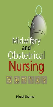 Midwifery and Obstetrical Nursing ebook by Piyush Sharma