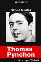 Webster's Thomas Pynchon Picture Quotes ebook by Penelope Webster