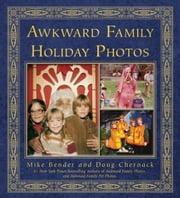 Awkward Family Holiday Photos ebook by Mike Bender,Doug Chernack