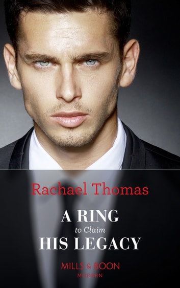 A Ring To Claim His Legacy (Mills & Boon Modern) eBook by Rachael Thomas