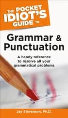 The Pocket Idiot's Guide to Grammar And Punctuation ebook by Jay Stevenson PhD
