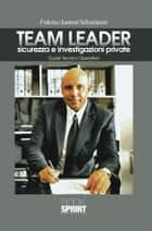Team Leader sicurezza e investigazioni private ebook by Federico Iannoni Sebastianini