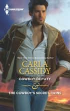 Cowboy Deputy & The Cowboy's Secret Twins - Cowboy Deputy\The Cowboy's Secret Twins ebook by Carla Cassidy