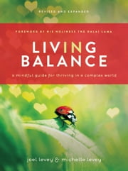 Living in Balance - A Mindful Guide for Thriving in a Complex World ebook by Joel Levey,Michelle Levey,H.H. the Dalai Lama