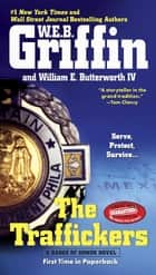 The Traffickers ebook by W.E.B. Griffin, William E. Butterworth, IV