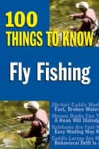 Fly Fishing - 100 Things to Know ebook by Jay Nichols