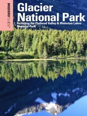 Insiders' Guide® to Glacier National Park, 6th - Including the Flathead Valley & Waterton Lakes National Park ebook by Michael McCoy