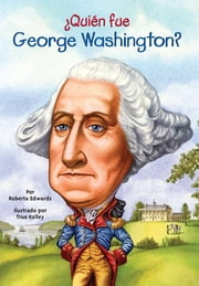 ¿Quién fue George Washington? ebook by Roberta Edwards, True Kelley, Nancy Harrison