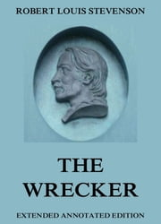 The Wrecker - Extended Annotated Edition ebook by Robert Louis Stevenson,Lloyd Osbourne