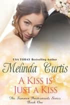 A Kiss is Just a Kiss - The Summer Bridesmaids ebook by Melinda Curtis