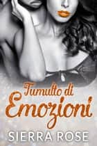 Tumulto di Emozioni ebook by Sierra Rose