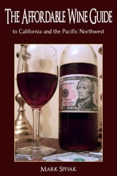 The Affordable Wine Guide to California and the Pacific Northwest ebook by Mark Spivak