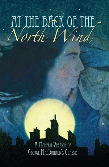 At the Back of the North Wind - A Modern Version of George MacDonald's Classic ebook by George MacDonald,Sheila Stewart