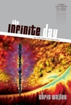 The Infinite Day ebook by Chris Walley