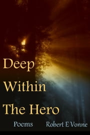 Deep Within The Hero ebook by Robert E Vonne