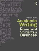 Academic Writing for International Students of Business ebook by Stephen Bailey