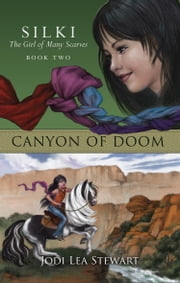 Canyon of Doom - Silki The Girl of Many Scarves, Book Two ebook by Jodi Lea Stewart