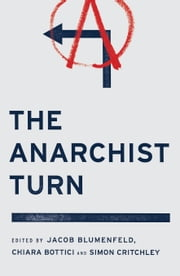 The Anarchist Turn ebook by Jacob Blumenfeld,Chiara Bottici,Simon Critchley