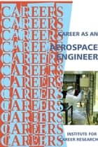 Career as an Aerospace Engineer ebook by Institute For Career Research