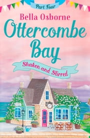 Ottercombe Bay – Part Four: Shaken and Stirred (Ottercombe Bay Series) ebook by Bella Osborne