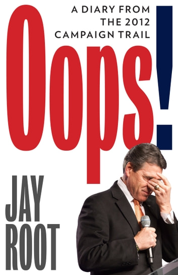 Oops! (A Diary from the 2012 Campaign Trail) ebook by Jay Root