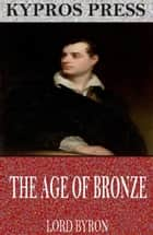The Age of Bronze ebook by Lord Byron