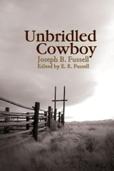 Unbridled Cowboy ebook by Joseph B. Fussell and E. R. Fussell (ed.)