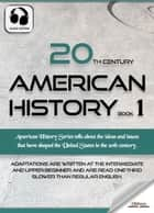 20th Century American History Book 1 - The United States Studies for English Learners, Children(Kids) and Young Adults ebook by Oldiees Publishing